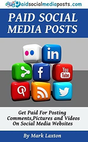 Paid Social Media Posts - Make Money Online By Posting Comments, Pictures and Videos on Social Media Websites: You can make money online  by  getting paid for doing stuff youre already doing! by Mark Laxton