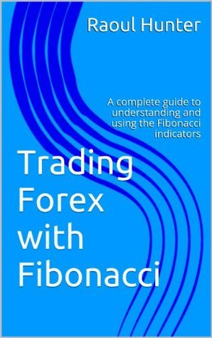 Forex Trading with Fibonacci: A complete guide to understanding and using the Fibonacci indicators in MT4  by  Raoul Hunter