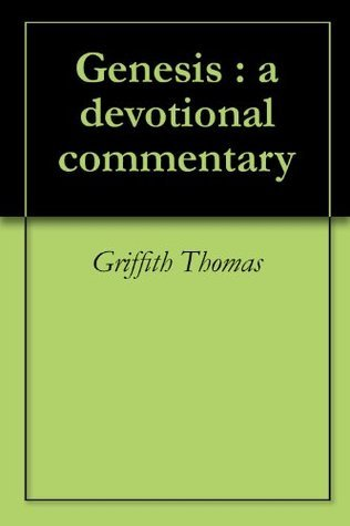 Genesis : a devotional commentary Griffith Thomas