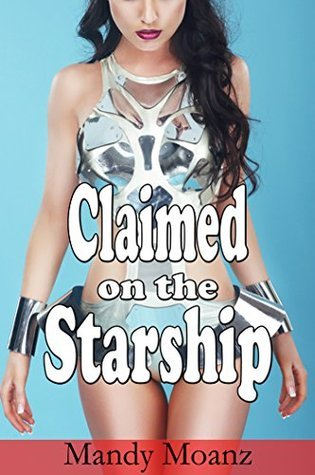 Claimed on the Starship  by  Mandy Moanz