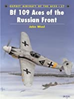 Bf 109 Aces of the Russian Front (Aircraft of the Aces)