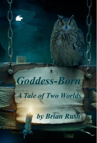 Goddess-Born (A Tale of Two Worlds Book 2)  by  Brian Rush