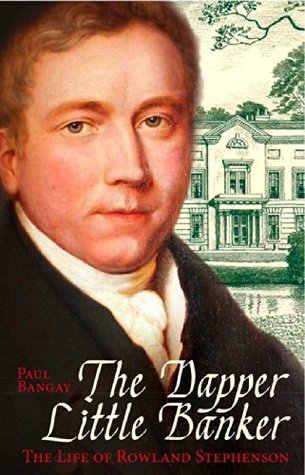 The Dapper Little Banker: The Life of Rowland Stephenson  by  Paul Bangay