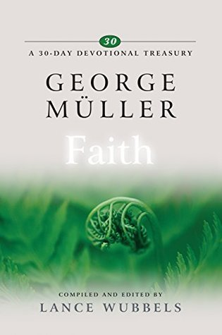 George Muller on Faith (A 30-Day Devotional Treasury) George Muller