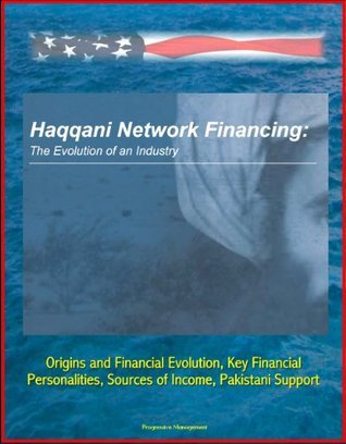 Haqqani Network Financing: The Evolution of an Industry - Origins and Financial Evolution, Key Financial Personalities, Sources of Income, Pakistani Support Combating Terrorism Center at West Point