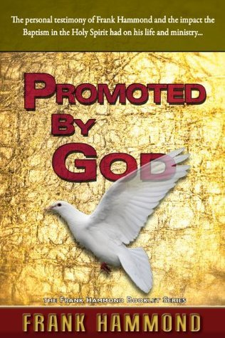 Promoted  by  God: The Personal Testimony of How the Baptism in the Holy Spirit Ignited Frank Hammonds Deliverance Ministry by Frank Hammond