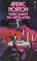 Three Against the Witch World (Witch World Series 1: Estcarp Cycle, #3)