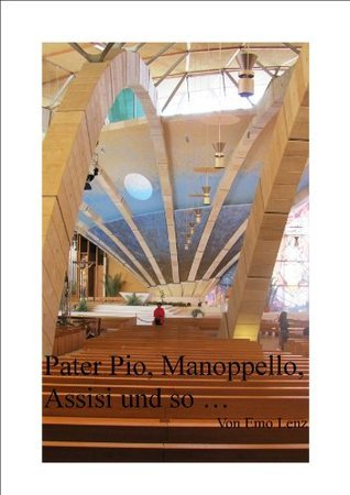 Pater Pio, Manoppello, Assisi und so ...  by  Emo Lenz