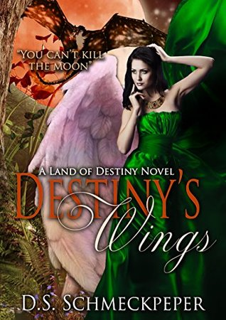 Destinys Wings (Land of Destiny #1) D.S. Schmeckpeper