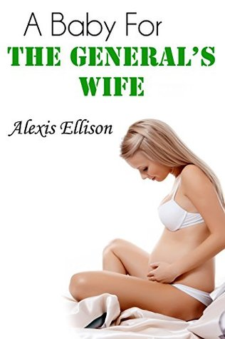A Baby For the Generals Wife  by  Alexis Ellison