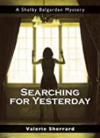 Searching for Yesterday: A Shelby Belgarden Mystery (Shelby Belgarden Mysteries)