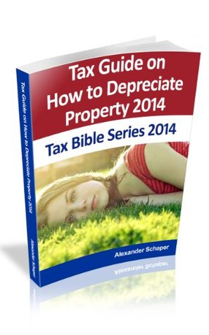 Tax Guide for Depreciation of Property 2014 (Tax Bible Series 2014)  by  Alexander Schaper