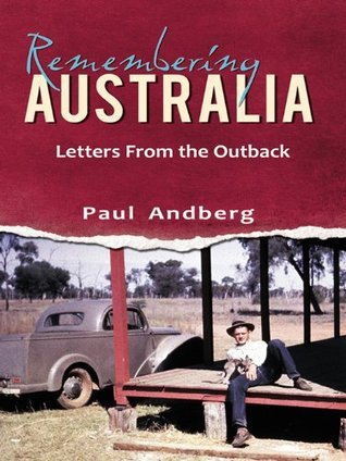 Remembering Australia- Letters from the Outback  by  Paul Andberg