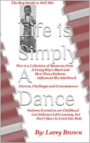 Life is Simply A Dance: The Boy Inside Is Still Me  by  Larry  Brown