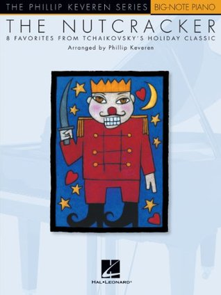 The Nutcracker Songbook: Big-Note Piano The Phillip Keveren Series  by  Phillip Keveren