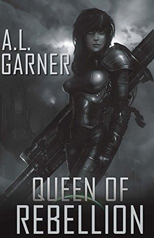 Queen of Rebellion (The Rebellion Chronicles Book 1)  by  A.L. Garner