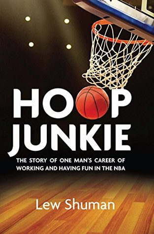 Hoop Junkie: The story of one mans career working and having fun with players, coaches and broadcasters of the NBA. Lew Shuman
