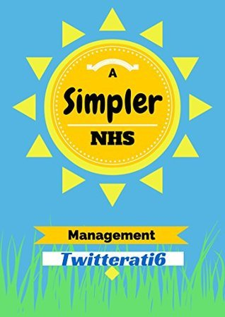 A Simpler NHS: A fresh look at management in the NHS (Simplicity Book 1) Patricia Cantley
