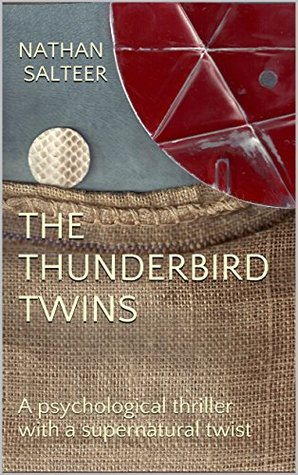 THE THUNDERBIRD TWINS: A psychological thriller with a supernatural twist Nathan Salteer