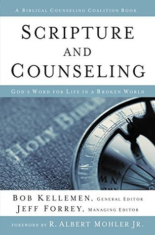 Scripture and Counseling: Gods Word for Life in a Broken World (Biblical Counseling Coalition Book) Bob Kellemen