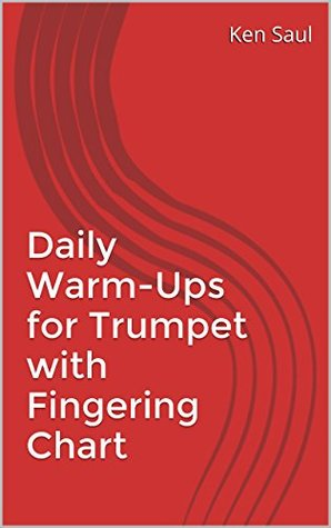 Daily Warm-Ups for Trumpet with Fingering Chart  by  Ken Saul