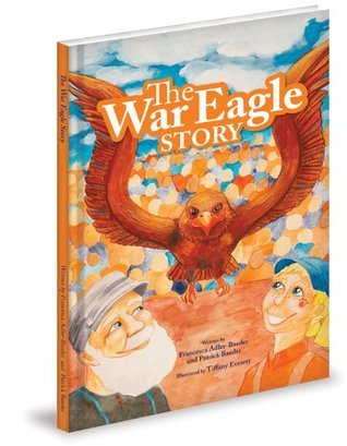 The War Eagle Story  by  Francesca Adler-Baeder