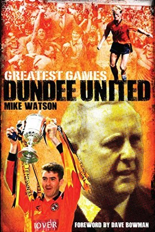 Dundee United Greatest Games: The Tangerines Fifty Finest Matches  by  Mike Watson