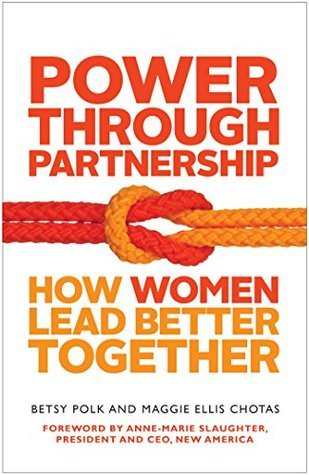 Power Through Partnership: How Women Lead Better Together Betsy Polk