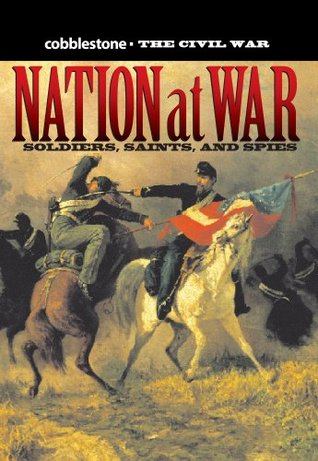 Nation at War: Soldiers, Saints, and Spies (Cobblestone - The Civil War Book 1)  by  Cricket Media