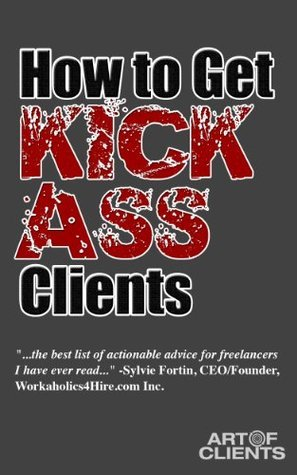 How to Get Kick-Ass Clients  by  Jason Leister