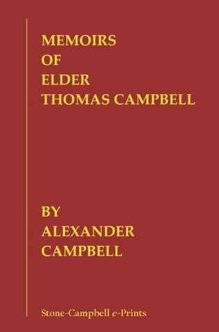 Memoirs of Elder Thomas Campbell  by  Alexander Campbell