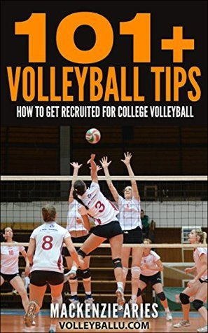 101+ Volleyball Tips: How to Get Recruited for College Volleyball  by  MacKenzie Aries