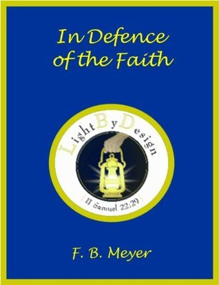 In Defence Of The Faith  by  F.B. Meyer