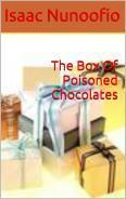 The Box Of Poisoned Chocolates  by  Isaac Nunoofio