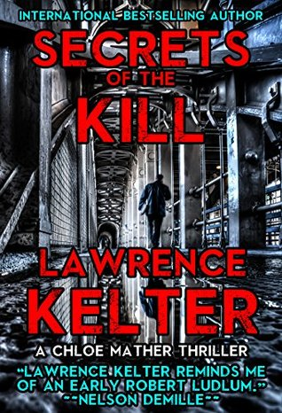 Secrets of the Kill: A Chloe Mather Thriller (Chloe Mather Thrillers Book 1)  by  Lawrence Kelter