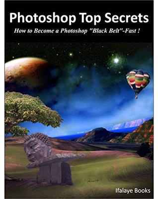 Photoshop Top Secrets: How to Become a Photoshop Black Belt-Fast ! Ifalaye Books