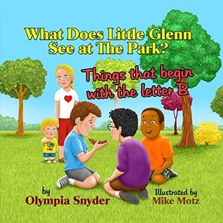 What Does Little Glenn See at The Park?: Things that begin with the letter B Olympia Snyder