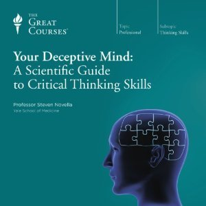 Your Deceptive Mind: A Scientific Guide to Critical Thinking Skills  by  Steven Novella