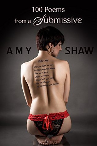 100 Poems from a Submissive: Vulnerable, Obedient and in Love Amy Shaw