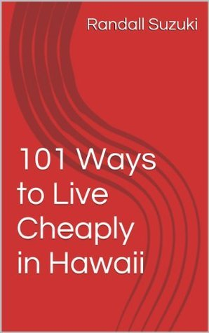 101 Ways to Live Cheaply in Hawaii  by  Randall Suzuki