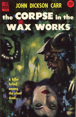 The Corpse in the Wax Works (Henri Bencolin, #4) John Dickson Carr