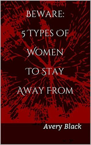 Beware: 5 Types Of Women To Stay Away From Avery Black