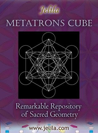 Metatrons Cube: Remarkable Repository of Sacred Geometry  by  Jelila