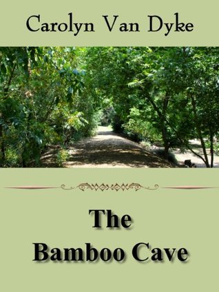 The Bamboo Cave  by  Carolyn Van Dyke