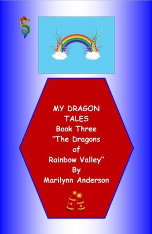 MY DRAGON TALES STORYBOOK ~~ Book 3 ~~ The Dragons of Rainbow Valley ~~ An Easy Sight Word Story for Beginning Readers and ESL Students  by  Marilynn Anderson