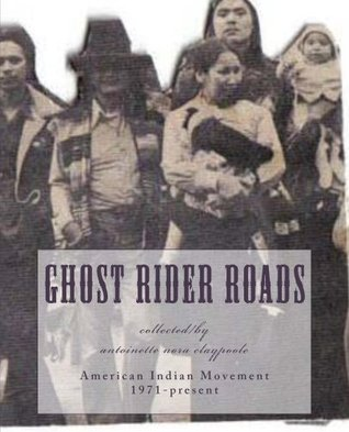 Ghost Rider Roads: Inside the American Indian Movement: 1971-2012  by  Antoinette Nora Claypoole