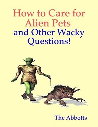How to Care for Alien Pets and Other Wacky Questions! The Abbotts