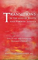 Transitions in the Lives of Jesuits and Former Jesuits West Coast Companeros Inc