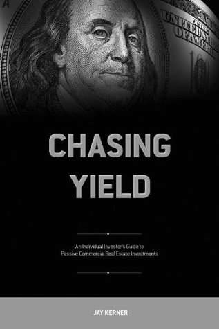 Chasing Yield - An Individual Investors Guide to Passive Commercial Real Estate Investments  by  Jay Kerner