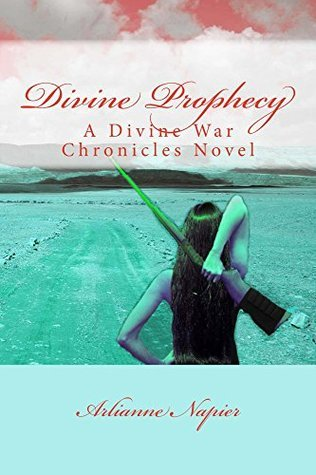 Divine Prophecy (The Divine War Chronicles Book 1)  by  Arlianne Napier